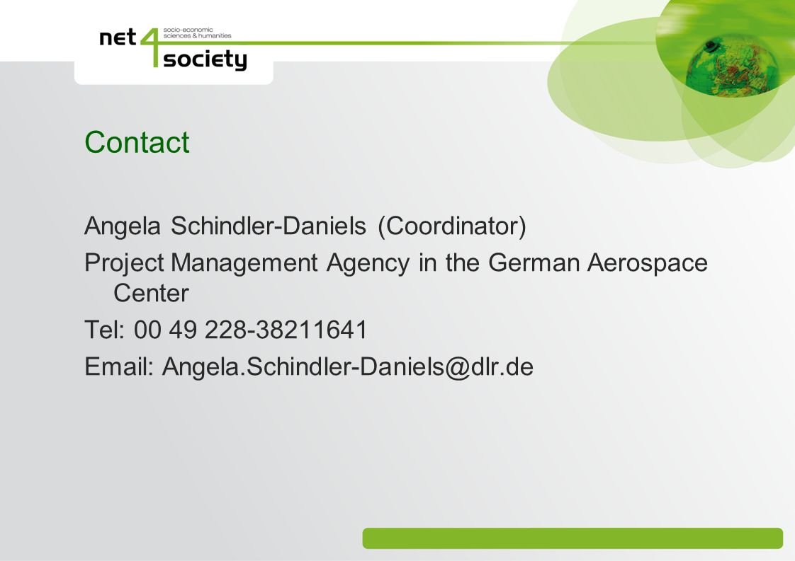 Contact Angela Schindler-Daniels (Coordinator) Project Management Agency in the German Aerospace Center Tel: 00 49 228-38211641 Email: Angela.Schindle
