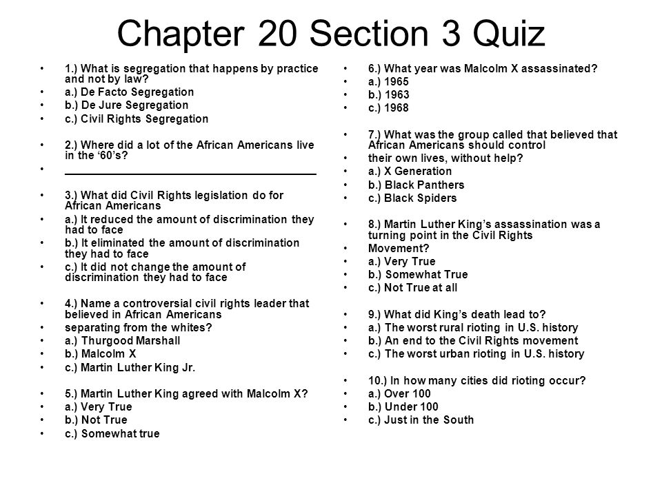 Chapter 20 Section 3 Quiz 1.) What is segregation that happens by practice and not by law? a.) De Facto Segregation b.) De Jure Segregation c.) Civil