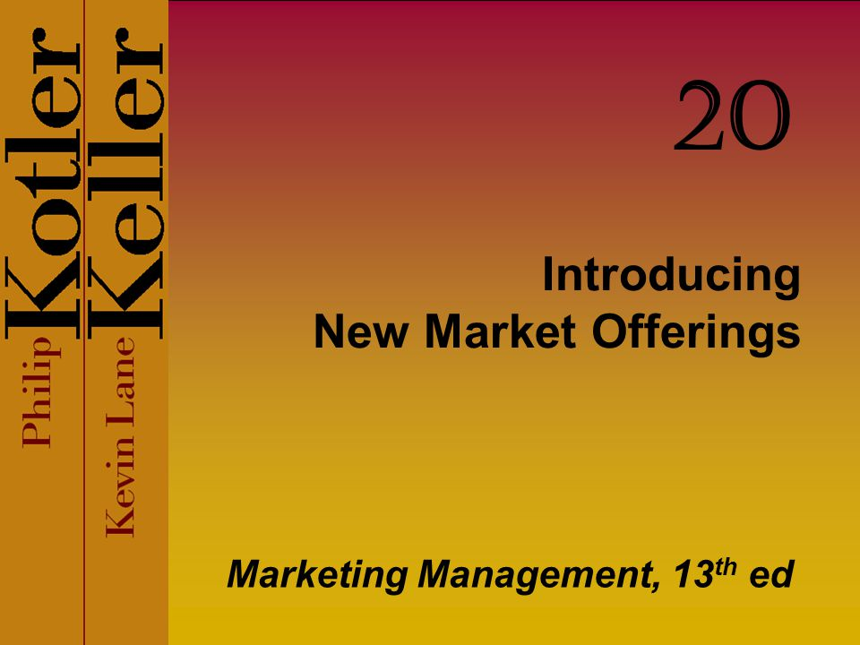 Introducing New Market Offerings Marketing Management, 13 th ed 20