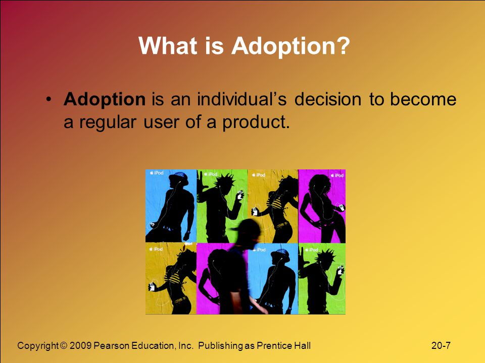 Copyright © 2009 Pearson Education, Inc. Publishing as Prentice Hall 20-7 What is Adoption.