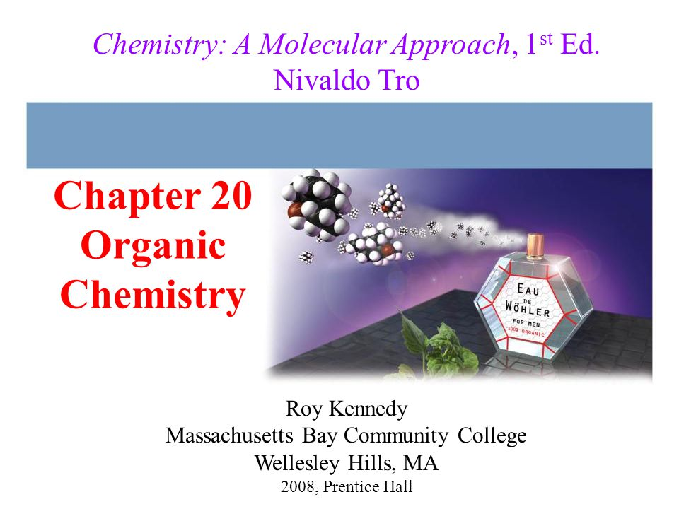 Chapter 20 Organic Chemistry 2008, Prentice Hall Chemistry: A Molecular Approach, 1 st Ed. Nivaldo Tro Roy Kennedy Massachusetts Bay Community College