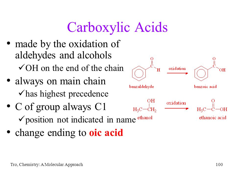 Tro, Chemistry: A Molecular Approach100 Carboxylic Acids made by the oxidation of aldehydes and alcohols OH on the end of the chain always on main cha