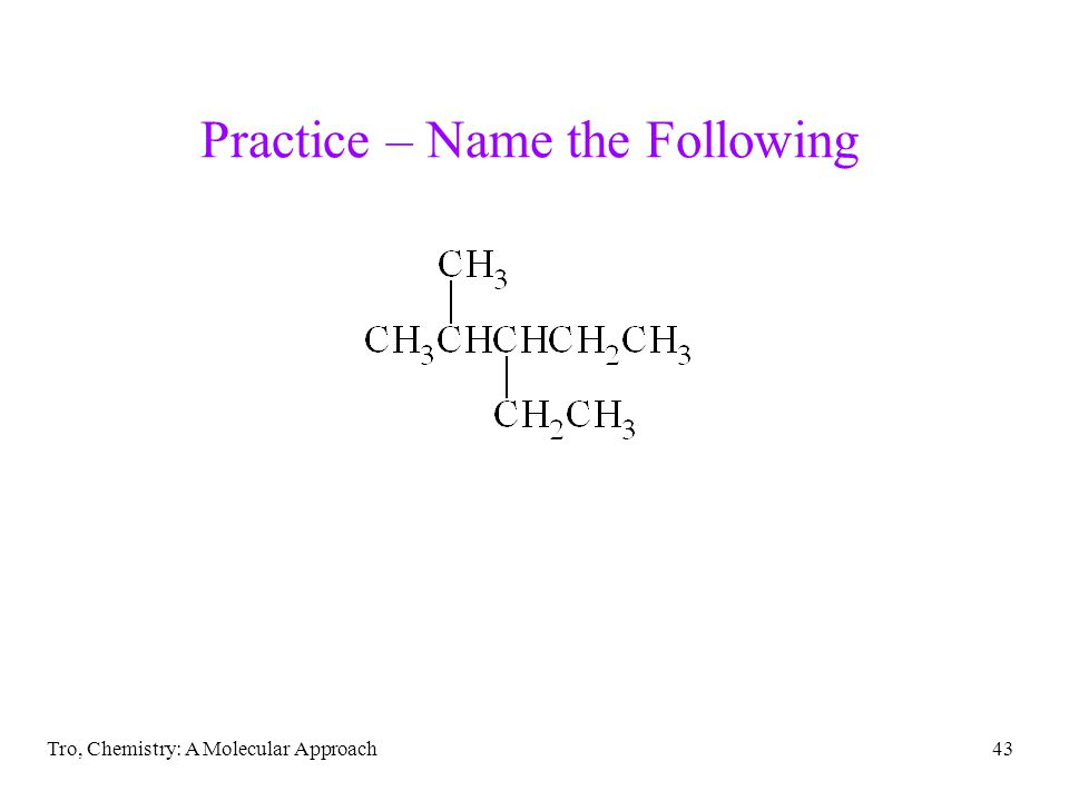 Tro, Chemistry: A Molecular Approach43 Practice – Name the Following