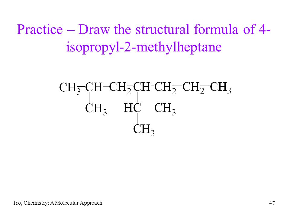 Tro, Chemistry: A Molecular Approach47 Practice – Draw the structural formula of 4- isopropyl-2-methylheptane