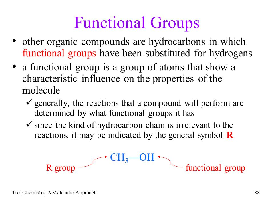 Tro, Chemistry: A Molecular Approach88 Functional Groups other organic compounds are hydrocarbons in which functional groups have been substituted for