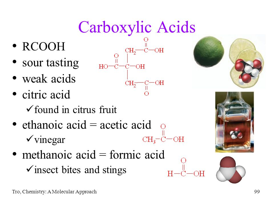 Tro, Chemistry: A Molecular Approach99 Carboxylic Acids RCOOH sour tasting weak acids citric acid found in citrus fruit ethanoic acid = acetic acid vi