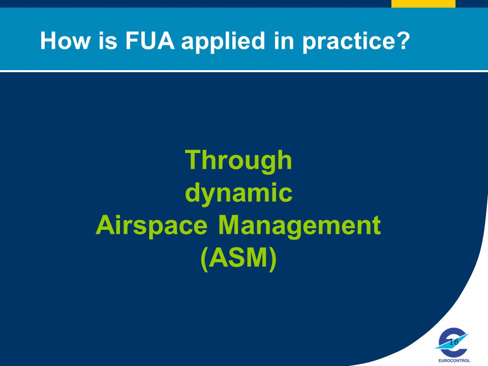 Click to edit Master title style 16 How is FUA applied in practice? Through dynamic Airspace Management (ASM)