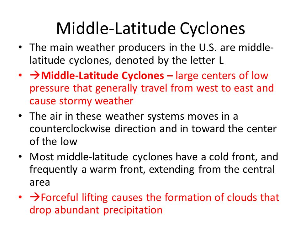 Middle-Latitude Cyclones The main weather producers in the U.S. are middle- latitude cyclones, denoted by the letter L  Middle-Latitude Cyclones – la