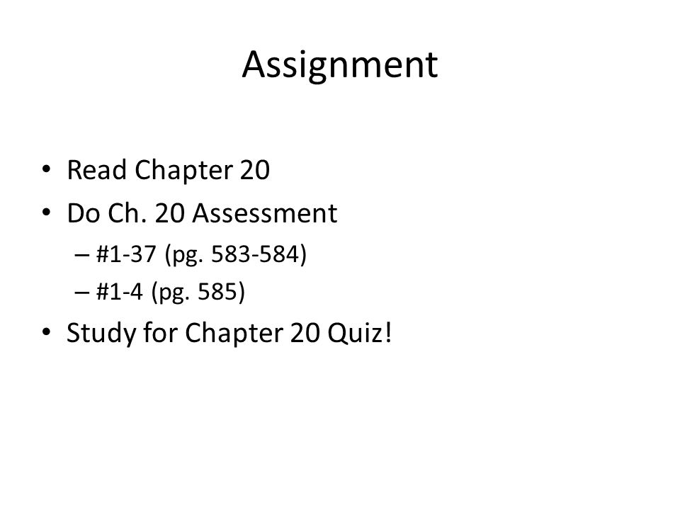 Assignment Read Chapter 20 Do Ch. 20 Assessment – #1-37 (pg. 583-584) – #1-4 (pg. 585) Study for Chapter 20 Quiz!