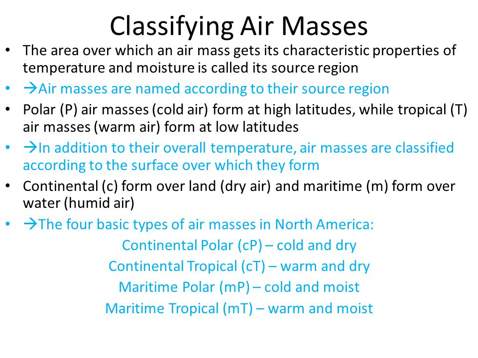 Classifying Air Masses The area over which an air mass gets its characteristic properties of temperature and moisture is called its source region  Ai