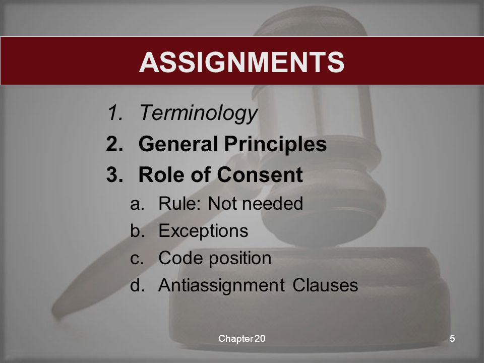 1.Terminology 2.General Principles 3.Role of Consent a.Rule: Not needed b.Exceptions c.Code position d.Antiassignment Clauses Chapter 205 ASSIGNMENTS