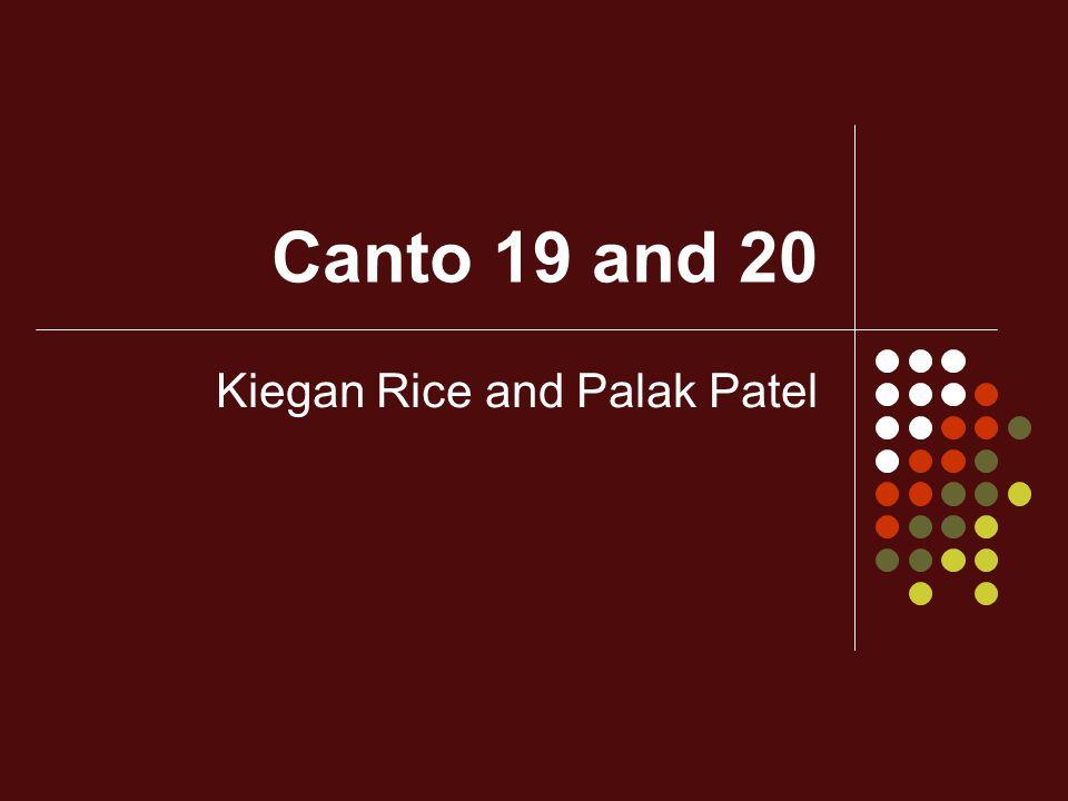 Canto 19 and 20 Kiegan Rice and Palak Patel