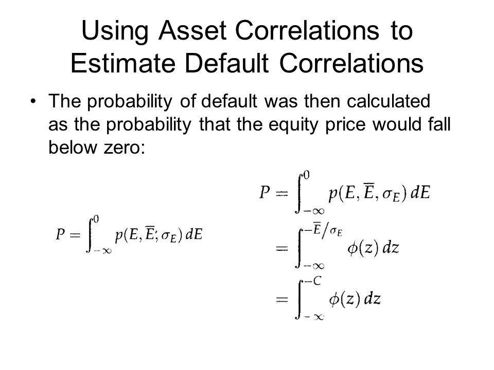 Using Asset Correlations to Estimate Default Correlations The probability of default was then calculated as the probability that the equity price woul