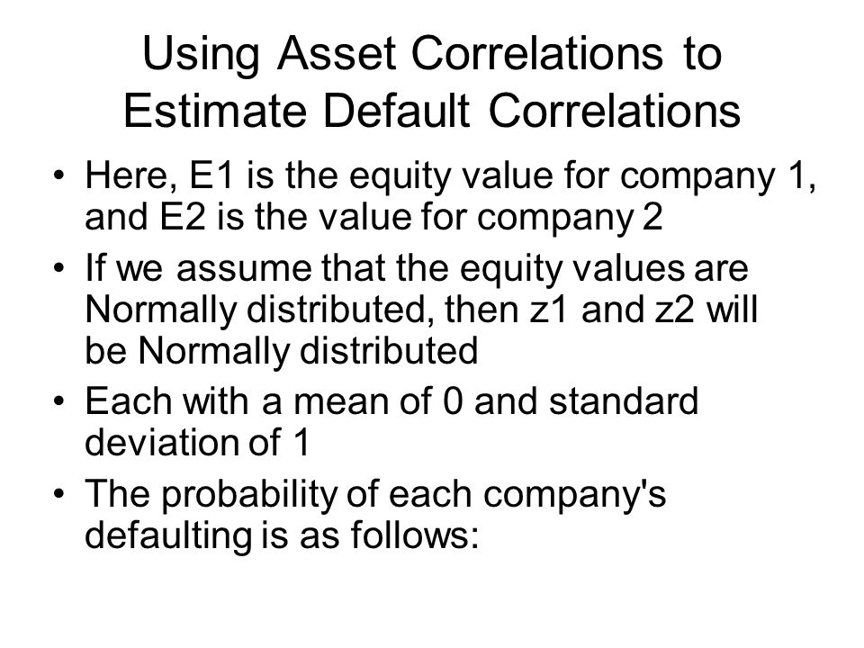 Here, E1 is the equity value for company 1, and E2 is the value for company 2 If we assume that the equity values are Normally distributed, then z1 an