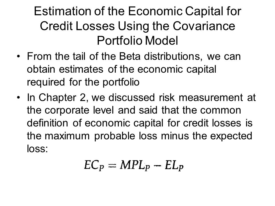 From the tail of the Beta distributions, we can obtain estimates of the economic capital required for the portfolio In Chapter 2, we discussed risk me