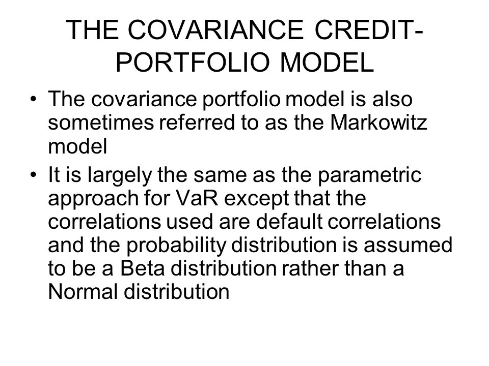 THE COVARIANCE CREDIT- PORTFOLIO MODEL The covariance portfolio model is also sometimes referred to as the Markowitz model It is largely the same as t