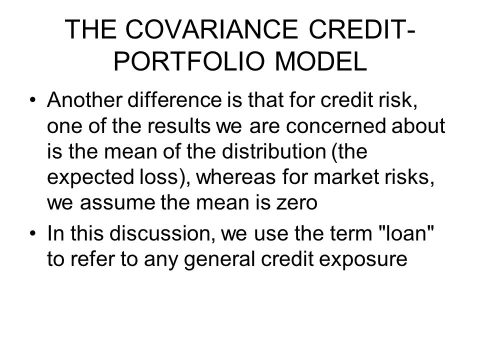 THE COVARIANCE CREDIT- PORTFOLIO MODEL Another difference is that for credit risk, one of the results we are concerned about is the mean of the distri
