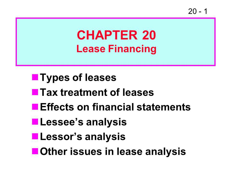 20 - 1 Types of leases Tax treatment of leases Effects on financial statements Lessee's analysis Lessor's analysis Other issues in lease analysis CHAP