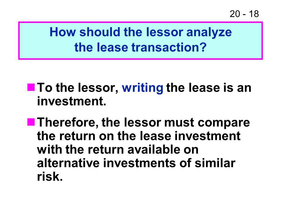 20 - 18 How should the lessor analyze the lease transaction.