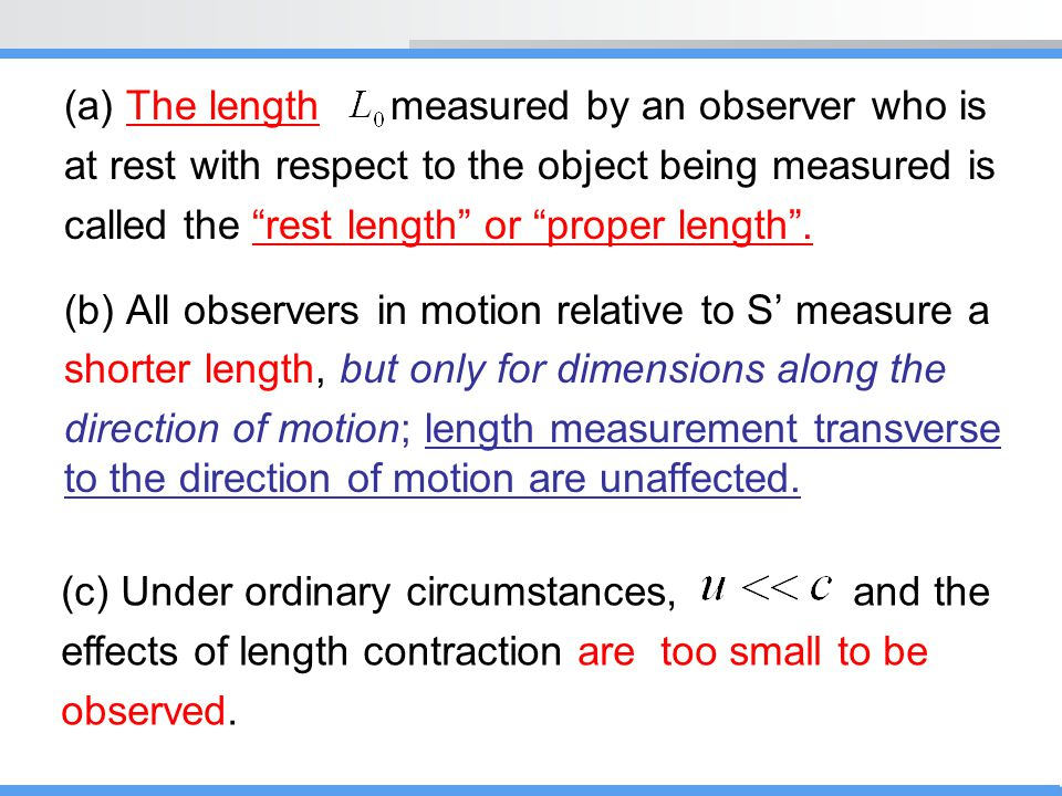 """(a) The length measured by an observer who is at rest with respect to the object being measured is called the """"rest length"""" or """"proper length"""". (b) Al"""