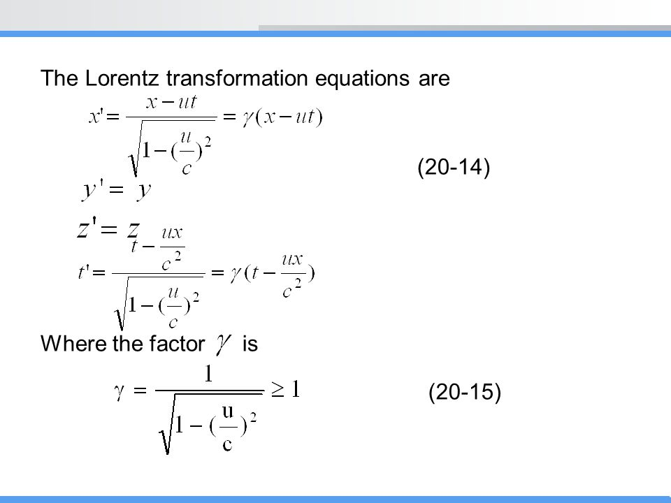 The Lorentz transformation equations are (20-14) Where the factor is (20-15)
