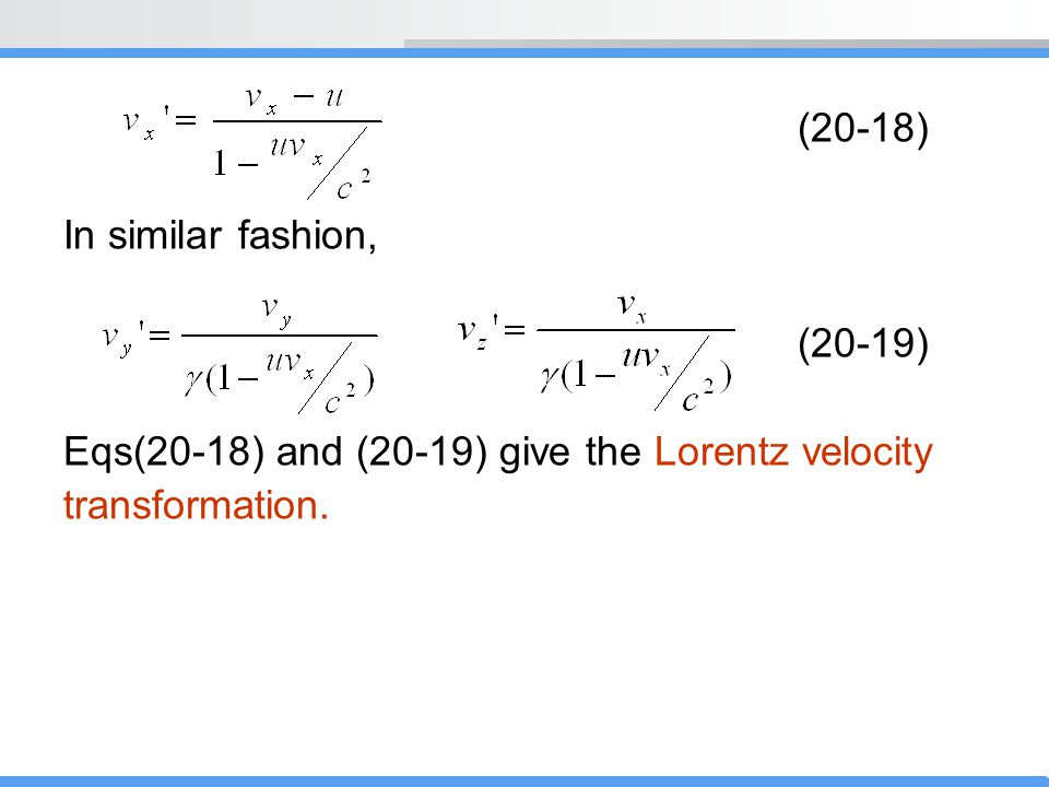 (20-18) In similar fashion, (20-19) Eqs(20-18) and (20-19) give the Lorentz velocity transformation.