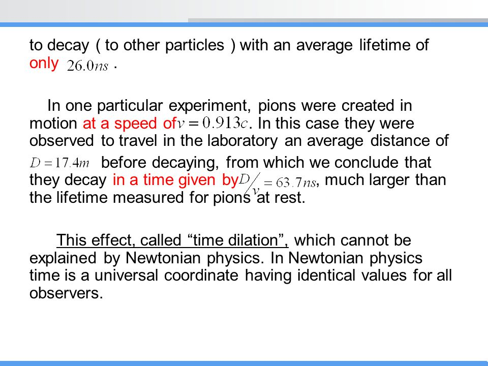 to decay ( to other particles ) with an average lifetime of only. In one particular experiment, pions were created in motion at a speed of. In this ca