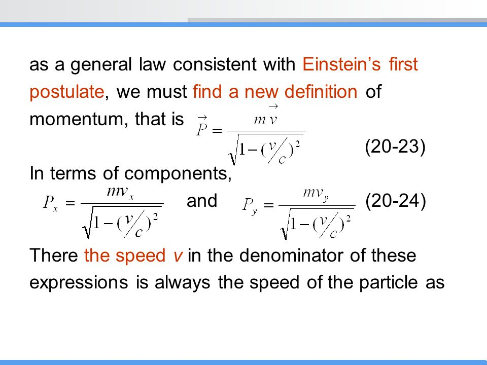 as a general law consistent with Einstein's first postulate, we must find a new definition of momentum, that is (20-23) In terms of components, and (2