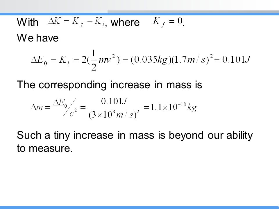 With, where. We have The corresponding increase in mass is Such a tiny increase in mass is beyond our ability to measure.