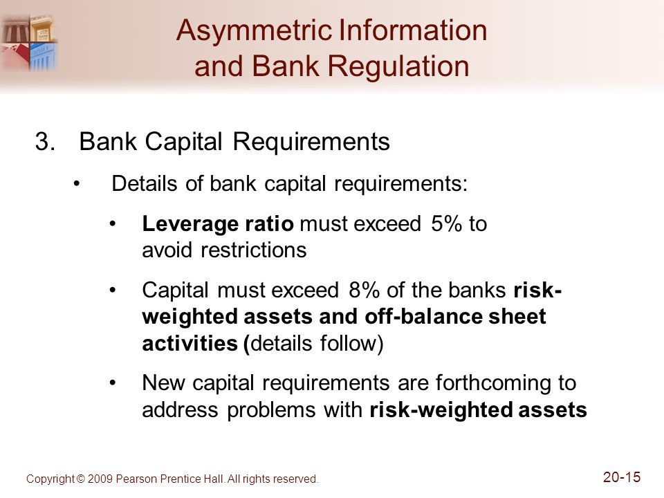 Copyright © 2009 Pearson Prentice Hall. All rights reserved. 20-15 Asymmetric Information and Bank Regulation 3.Bank Capital Requirements Details of b