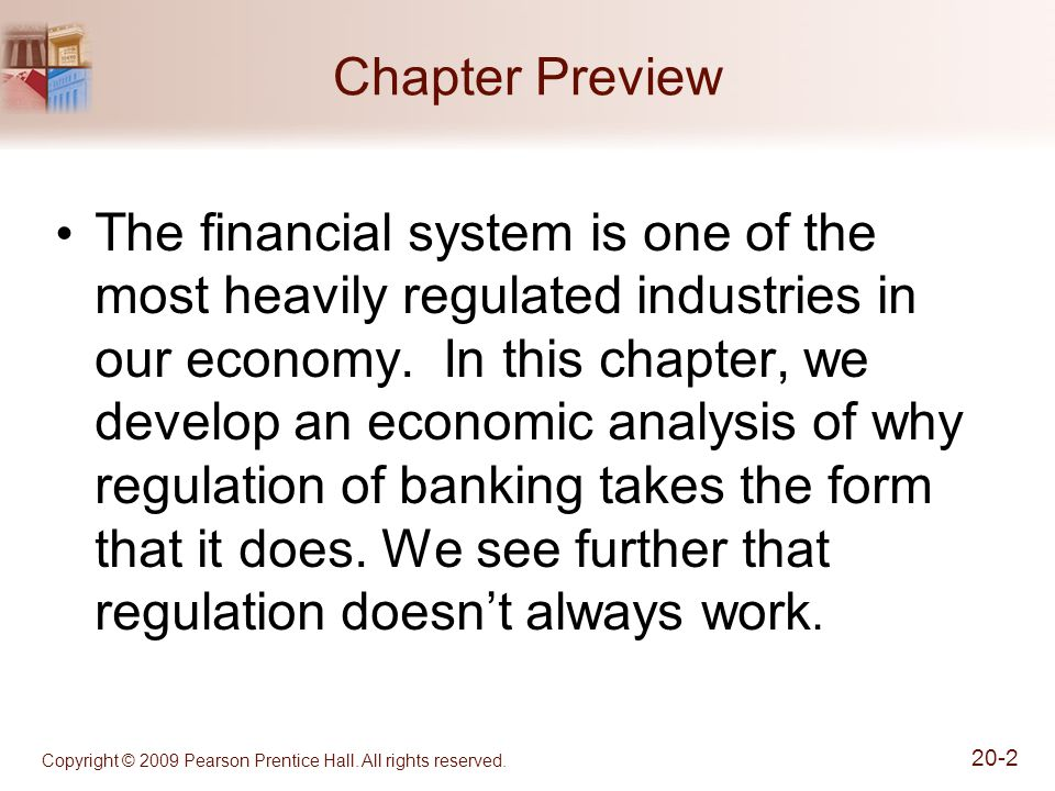 Copyright © 2009 Pearson Prentice Hall. All rights reserved. 20-2 Chapter Preview The financial system is one of the most heavily regulated industries