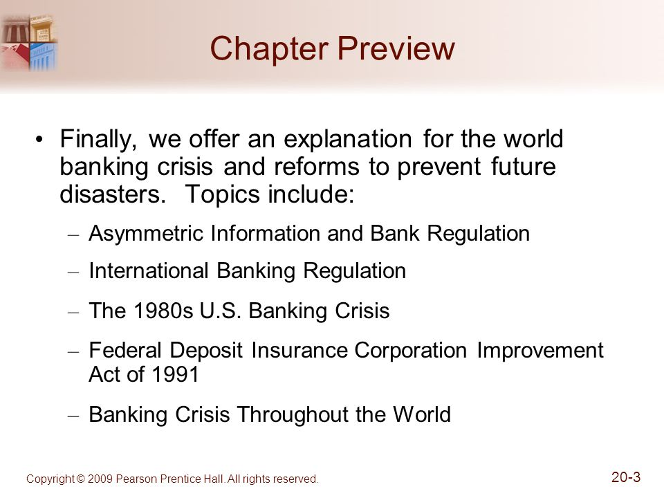 Copyright © 2009 Pearson Prentice Hall. All rights reserved. 20-3 Chapter Preview Finally, we offer an explanation for the world banking crisis and re