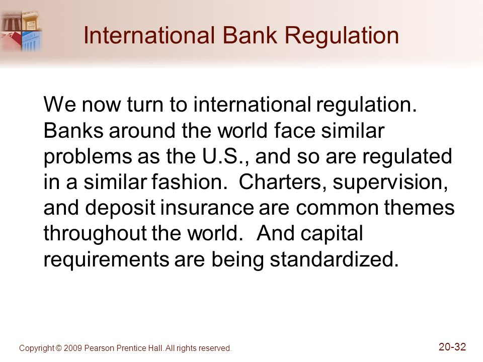 Copyright © 2009 Pearson Prentice Hall. All rights reserved. 20-32 International Bank Regulation We now turn to international regulation. Banks around