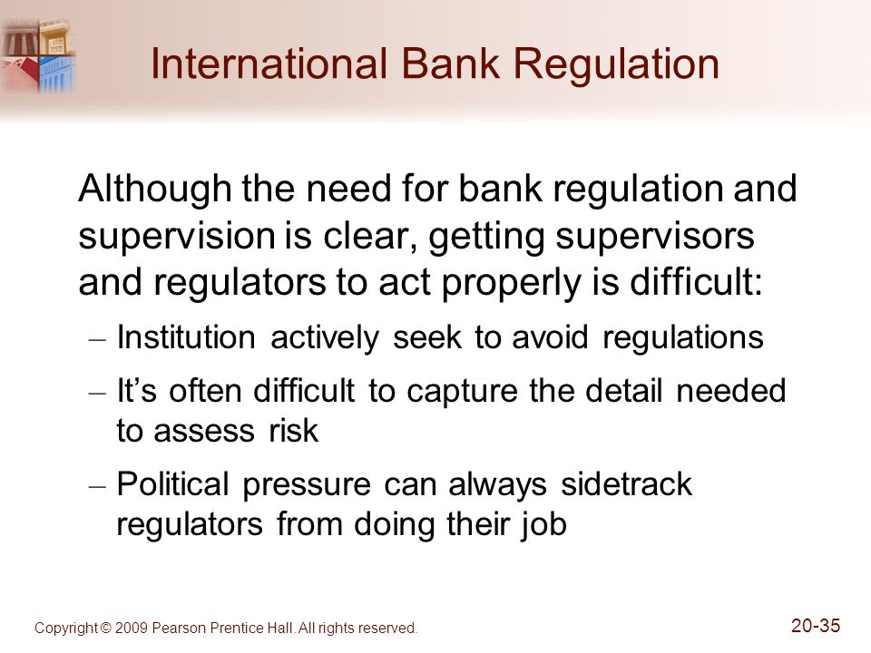 Copyright © 2009 Pearson Prentice Hall. All rights reserved. 20-35 International Bank Regulation Although the need for bank regulation and supervision