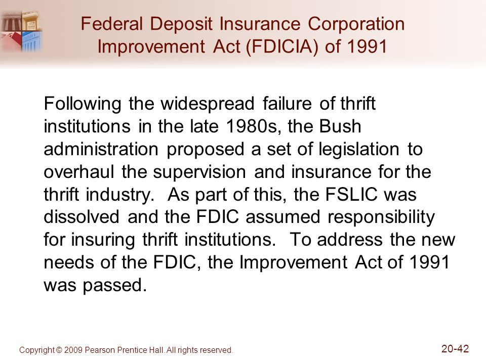 Copyright © 2009 Pearson Prentice Hall. All rights reserved. 20-42 Federal Deposit Insurance Corporation Improvement Act (FDICIA) of 1991 Following th