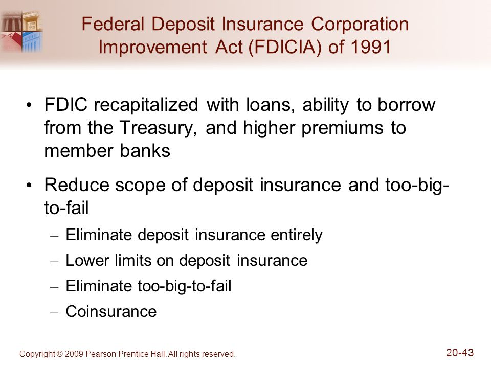 Copyright © 2009 Pearson Prentice Hall. All rights reserved. 20-43 Federal Deposit Insurance Corporation Improvement Act (FDICIA) of 1991 FDIC recapit