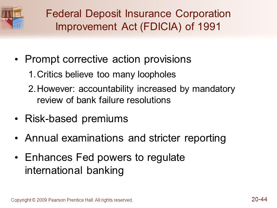 Copyright © 2009 Pearson Prentice Hall. All rights reserved. 20-44 Federal Deposit Insurance Corporation Improvement Act (FDICIA) of 1991 Prompt corre