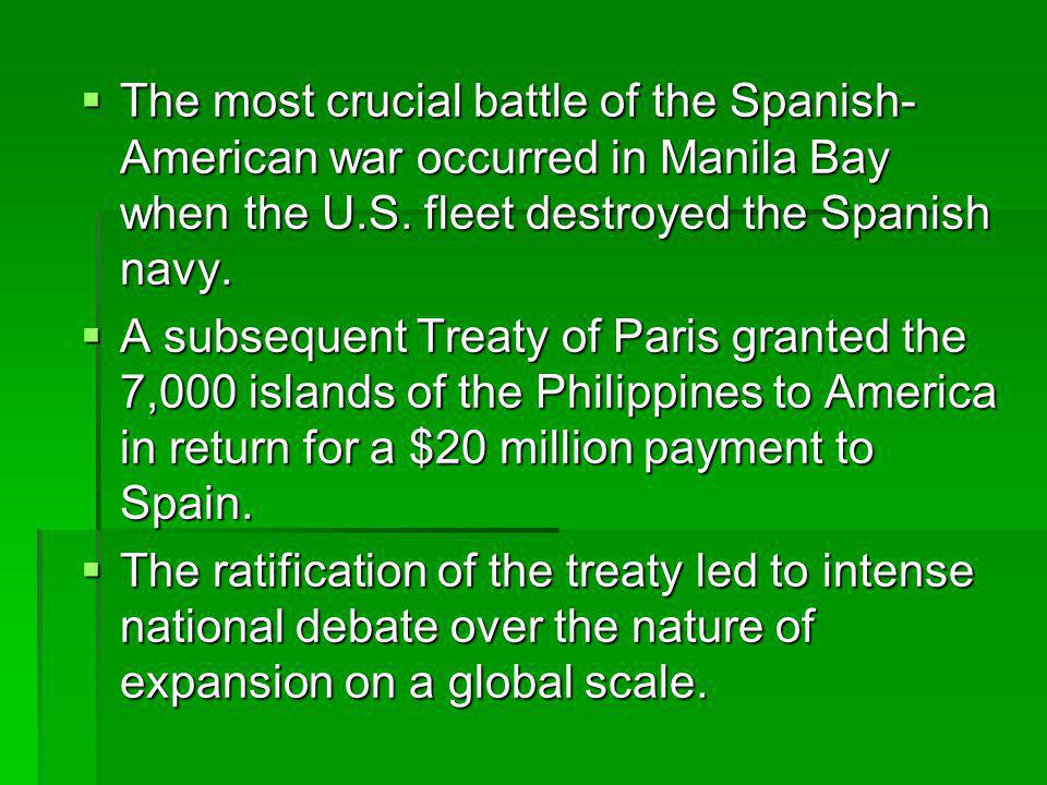  The most crucial battle of the Spanish- American war occurred in Manila Bay when the U.S.