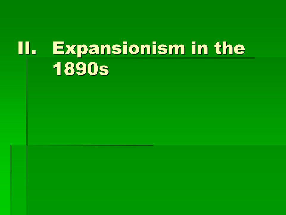 II.Expansionism in the 1890s