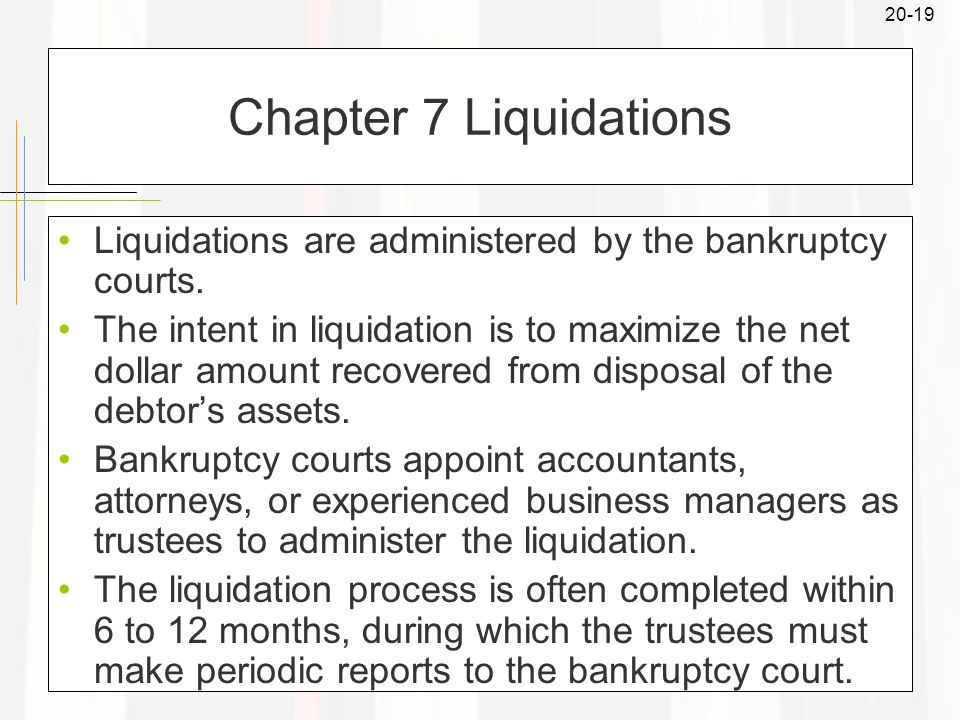 20-19 Chapter 7 Liquidations Liquidations are administered by the bankruptcy courts.
