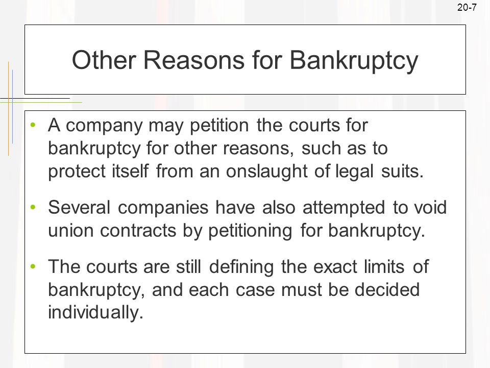 20-7 Other Reasons for Bankruptcy A company may petition the courts for bankruptcy for other reasons, such as to protect itself from an onslaught of legal suits.
