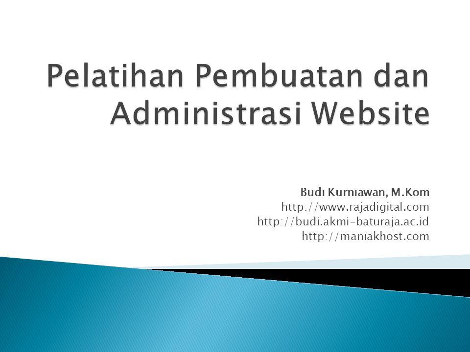 Budi Kurniawan, M.Kom http://www.rajadigital.com http://budi.akmi-baturaja.ac.id http://maniakhost.com