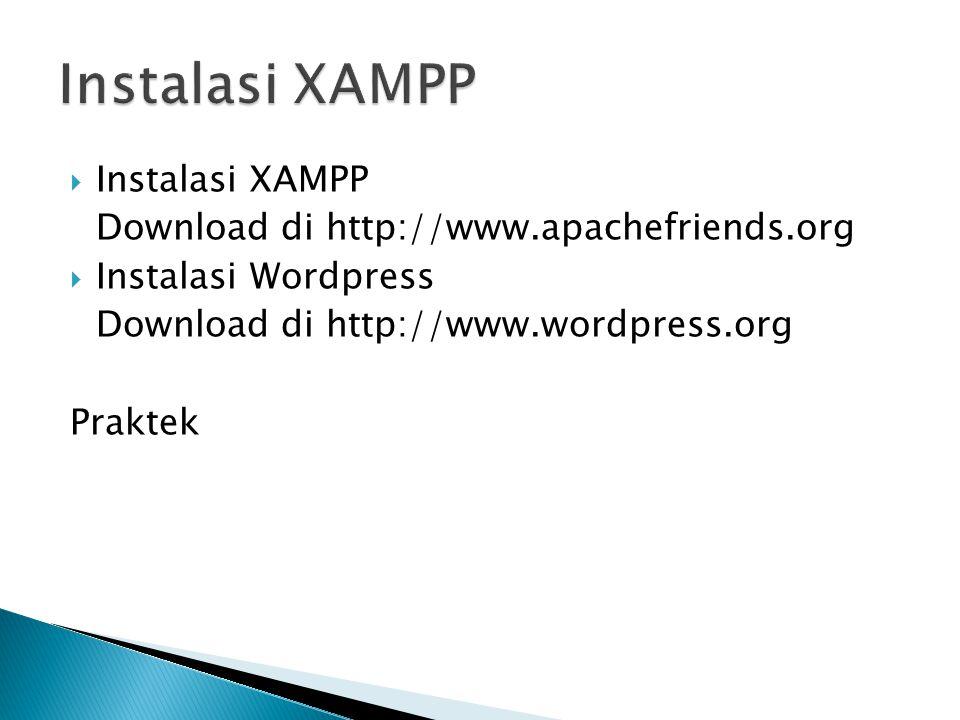  Instalasi XAMPP Download di http://www.apachefriends.org  Instalasi Wordpress Download di http://www.wordpress.org Praktek