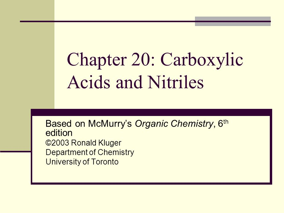 Chapter 20: Carboxylic Acids and Nitriles Based on McMurry's Organic Chemistry, 6 th edition ©2003 Ronald Kluger Department of Chemistry University of Toronto