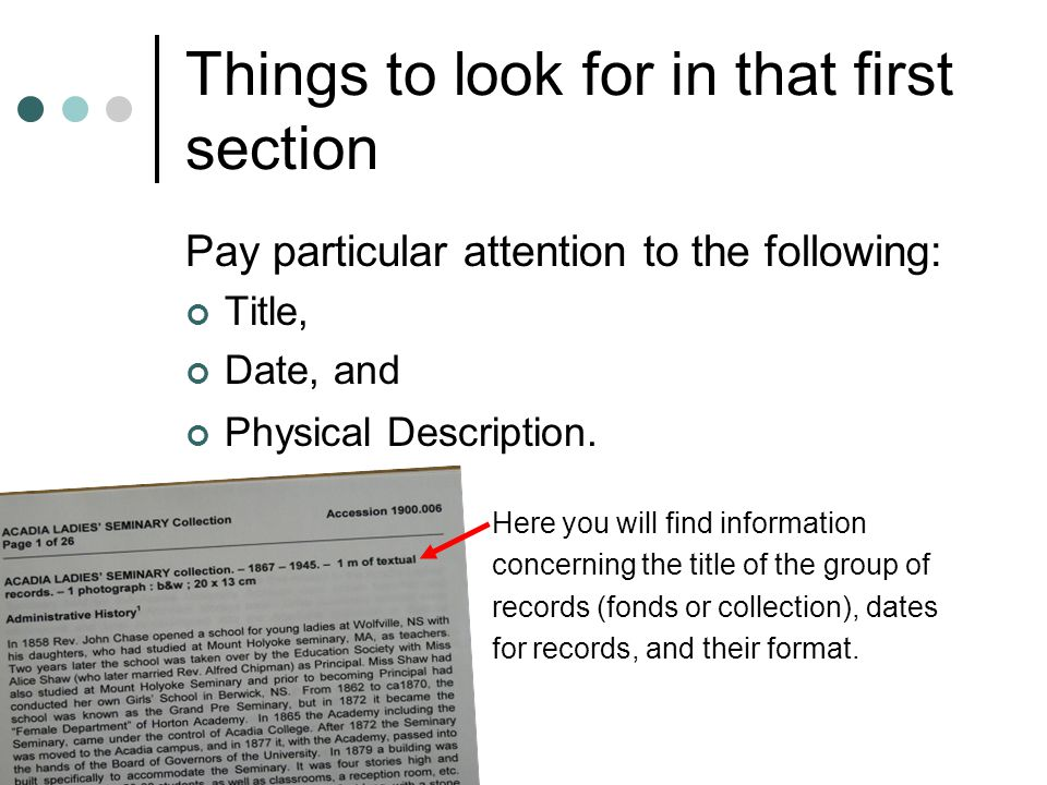 More things to look for in that first section Pay particular attention to the following: a history of the individual(s) or organization(s) that created the records information about each of the specific record groups