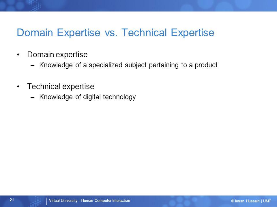 Virtual University - Human Computer Interaction 21 © Imran Hussain | UMT Domain Expertise vs.
