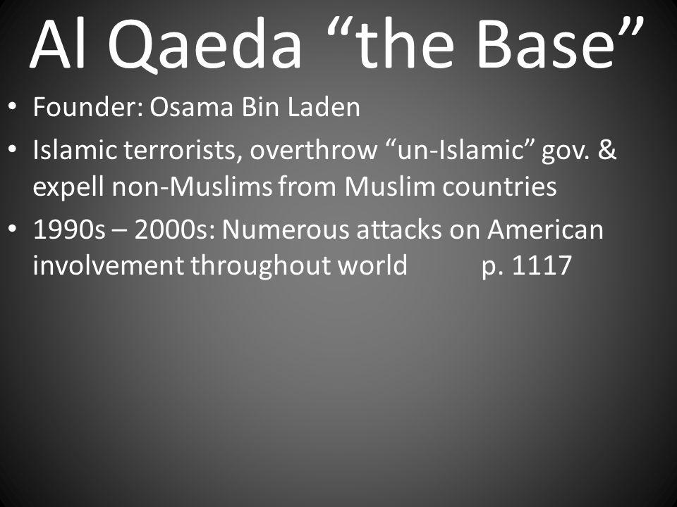"Al Qaeda ""the Base"" Founder: Osama Bin Laden Islamic terrorists, overthrow ""un-Islamic"" gov. & expell non-Muslims from Muslim countries 1990s – 2000s:"