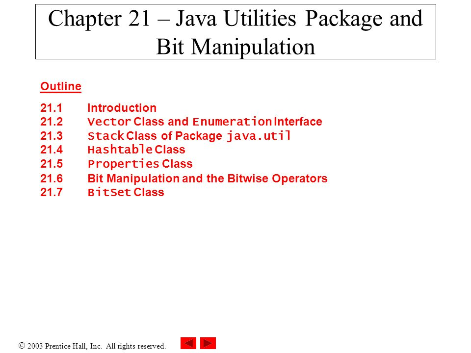  2003 Prentice Hall, Inc. All rights reserved. Outline MiscBitOps.java Program Output