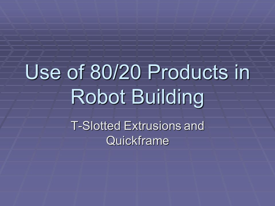 Use of 80/20 Products in Robot Building T-Slotted Extrusions and Quickframe