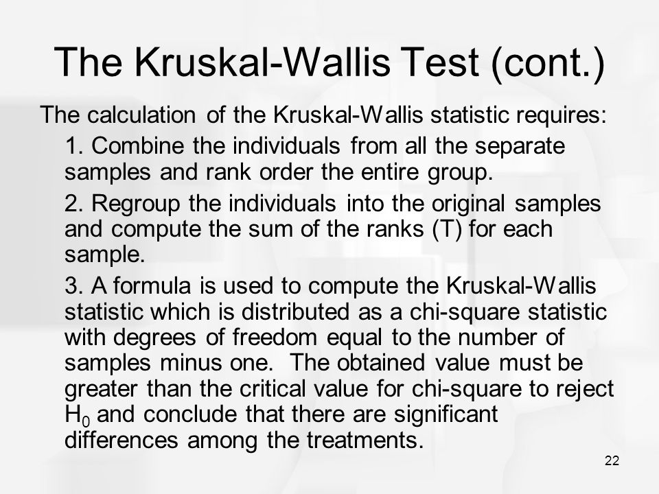 22 The Kruskal-Wallis Test (cont.) The calculation of the Kruskal-Wallis statistic requires: 1.